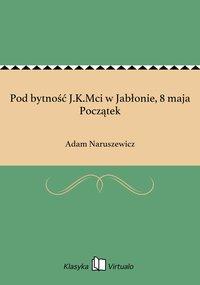 Pod bytność J.K.Mci w Jabłonie, 8 maja Początek
