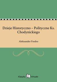 Dzieje Historyczno – Polityczne Ks. Chodynickiego