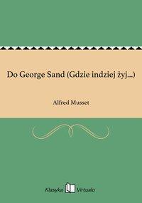 Do George Sand (Gdzie indziej żyj...)