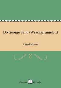 Do George Sand (Wracasz, aniele...)