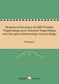 Respons na list pisany do JMCI księdza Węgierskiego przez Kajetana Węgierskiego satyryka uprzywilejowanego warszawskiego