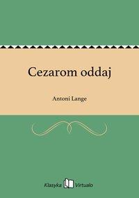 Cezarom oddaj - Antoni Lange - ebook