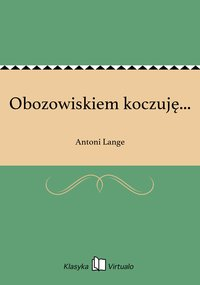Obozowiskiem koczuję... - Antoni Lange - ebook