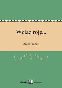Wciąż roję... - Antoni Lange - ebook