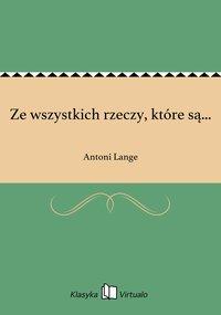 Ze wszystkich rzeczy, które są... - Antoni Lange - ebook