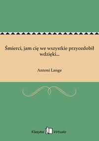 Śmierci, jam cię we wszystkie przyozdobił wdzięki... - Antoni Lange - ebook