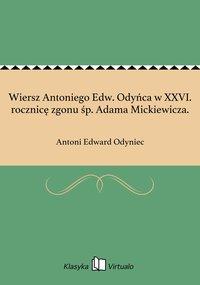 Wiersz Antoniego Edw. Odyńca w XXVI. rocznicę zgonu śp. Adama Mickiewicza.