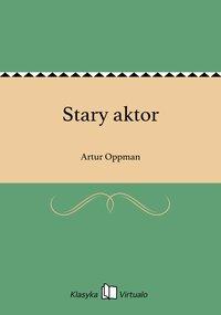 Stary aktor - Artur Oppman - ebook