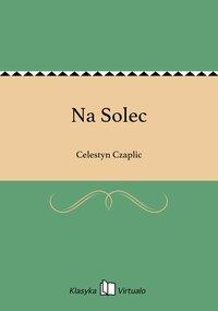 Na Solec - Celestyn Czaplic - ebook