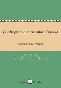 Confregit in die irae suae. Fraszka