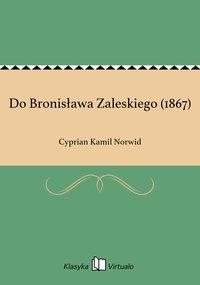 Do Bronisława Zaleskiego (1867)