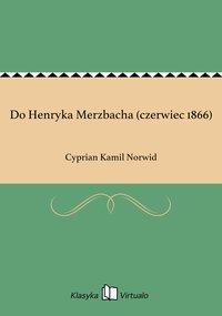 Do Henryka Merzbacha (czerwiec 1866)