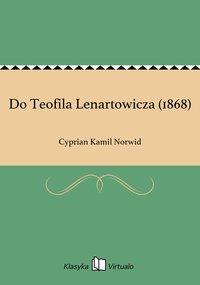 Do Teofila Lenartowicza (1868)