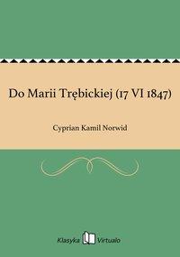 Do Marii Trębickiej (17 VI 1847)