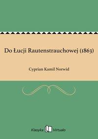 Do Łucji Rautenstrauchowej (1863)