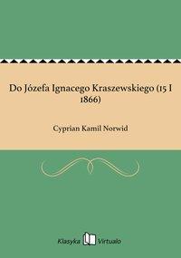 Do Józefa Ignacego Kraszewskiego (15 I 1866)