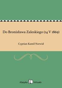 Do Bronisława Zaleskiego (14 V 1869)