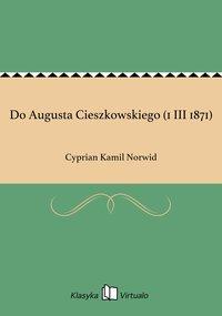 Do Augusta Cieszkowskiego (1 III 1871)
