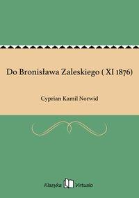 Do Bronisława Zaleskiego ( XI 1876)