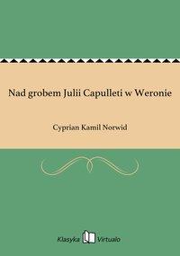 Nad grobem Julii Capulleti w Weronie