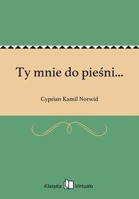 Ty mnie do pieśni... - Cyprian Kamil Norwid - ebook