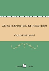 Z listu do Edwarda Jaksy Bykowskiego (1883)