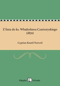 Z listu do ks. Władysława Czartoryskiego (1870)