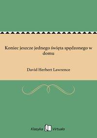 Koniec jeszcze jednego święta spędzonego w domu - David Herbert Lawrence - ebook