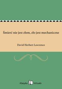 Śmierć nie jest złem, zło jest mechaniczne - David Herbert Lawrence - ebook