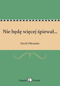Nie będę więcej śpiewał... - David O'Bruadair - ebook