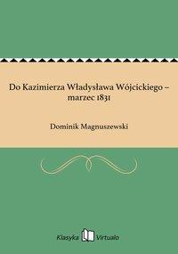 Do Kazimierza Władysława Wójcickiego – marzec 1831