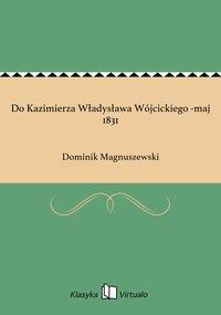 Do Kazimierza Władysława Wójcickiego -maj 1831
