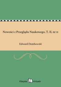 Nowości z Przeglądu Naukowego, T. II, nr 11 - Edward Dembowski - ebook