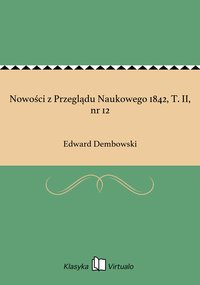 Nowości z Przeglądu Naukowego 1842, T. II, nr 12 - Edward Dembowski - ebook