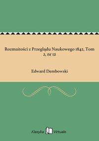 Rozmaitości z Przeglądu Naukowego 1842, Tom 2, nr 12 - Edward Dembowski - ebook