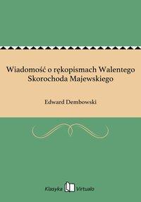 Wiadomość o rękopismach Walentego Skorochoda Majewskiego - Edward Dembowski - ebook