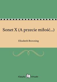 Sonet X (A przecie miłość...)