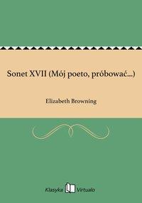 Sonet XVII (Mój poeto, próbować...)