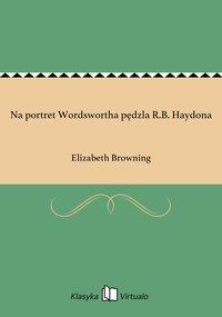 Na portret Wordswortha pędzla R.B. Haydona