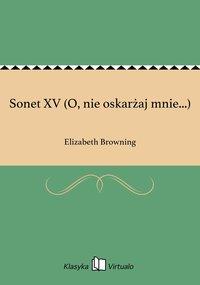 Sonet XV (O, nie oskarżaj mnie...)
