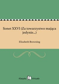 Sonet XXVI (Za towarzystwo mająca jedynie...)