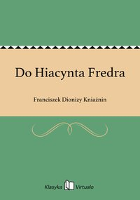 Do Hiacynta Fredra