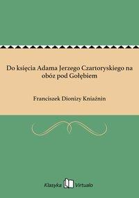Do księcia Adama Jerzego Czartoryskiego na obóz pod Gołębiem