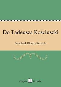 Do Tadeusza Kościuszki