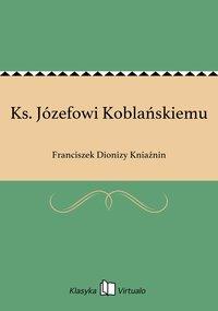 Ks. Józefowi Koblańskiemu