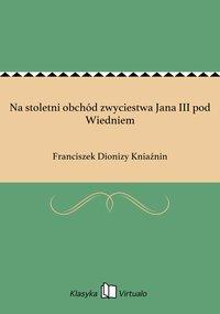 Na stoletni obchód zwyciestwa Jana III pod Wiedniem