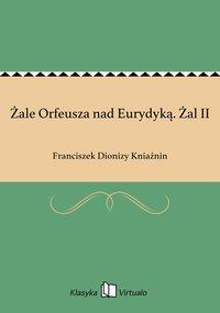 Żale Orfeusza nad Eurydyką. Żal II