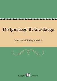 Do Ignacego Bykowskiego