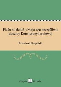 Pieśń na dzień 3 Maja 1791 szczęśliwie doszłey Konstytucyi kraiowej