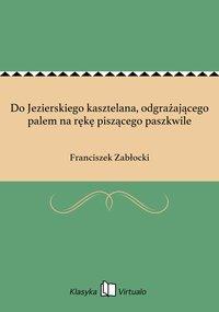 Do Jezierskiego kasztelana, odgrażającego palem na rękę piszącego paszkwile